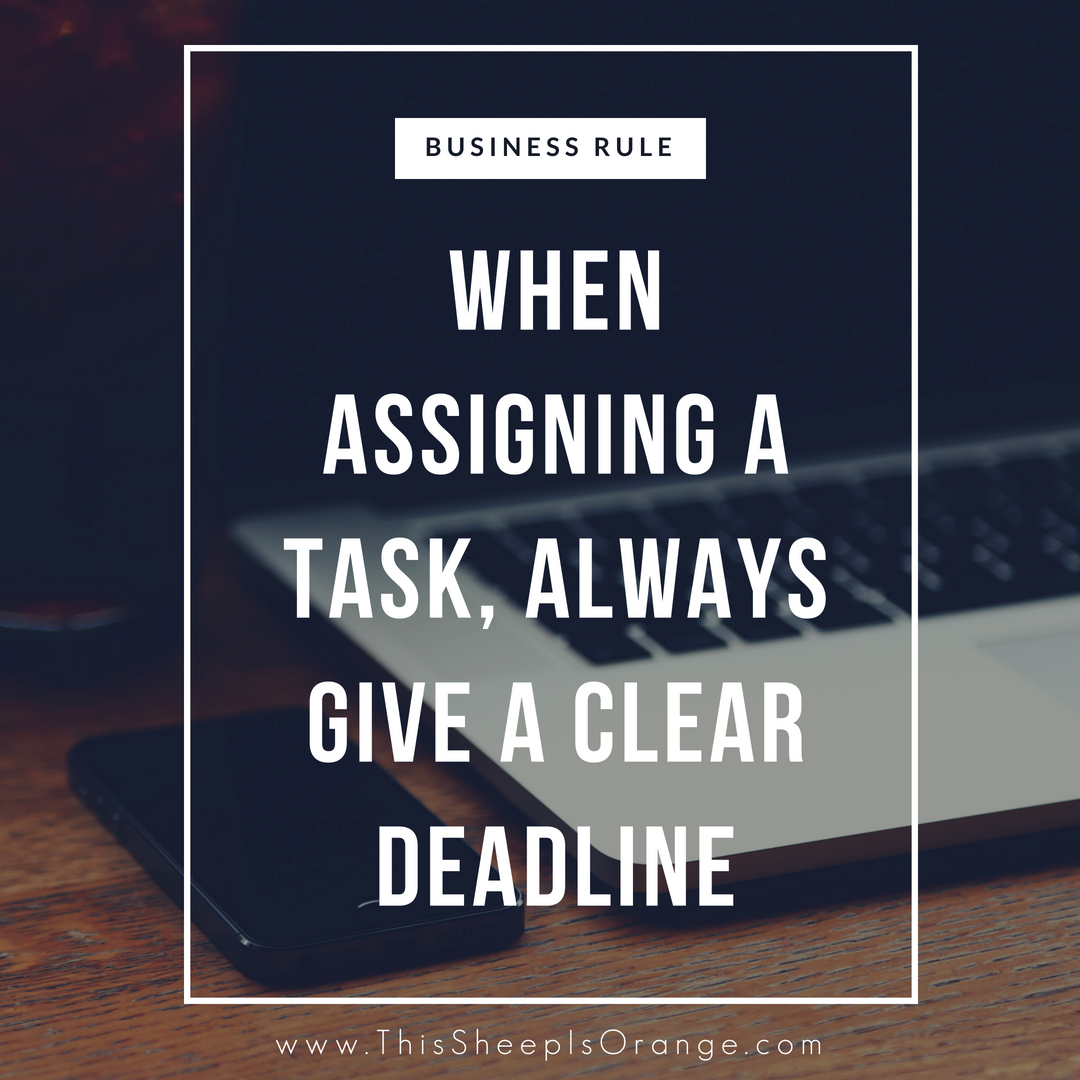 business rule for delegating work on the blog this sheep is orange: when assigning a task always give a clear deadline