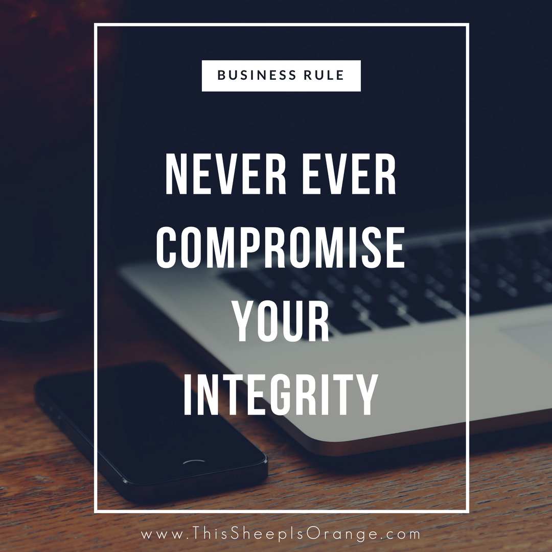 this is a business rule for values, never ever compromise your integrity