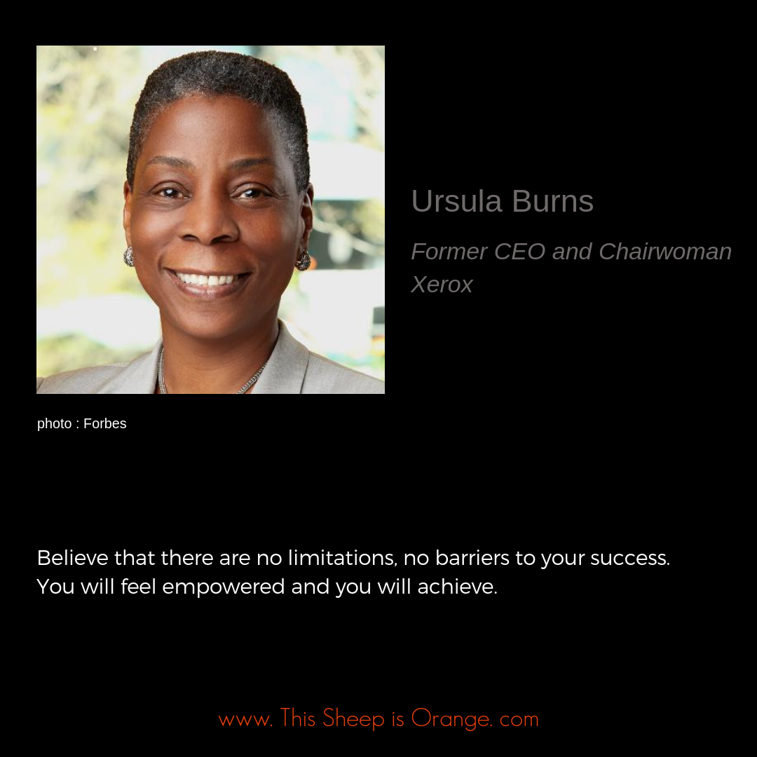 photo and quote from ursula burns, former CEO of Xerox : Believe that there are no limitations, no barriers to your success. You will feel empowered and you will achieve.