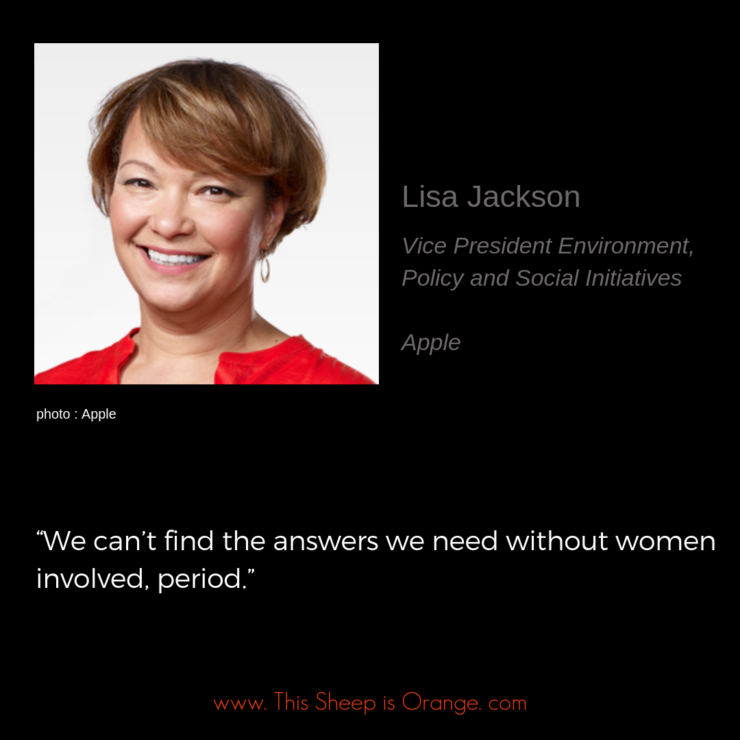 quote from Lisa Jackson from Apple leadership team We can't find the answers we need without women involved, period.""
